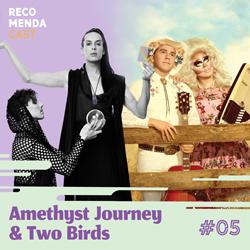 #05 – Amethyst Journey e Two Birds