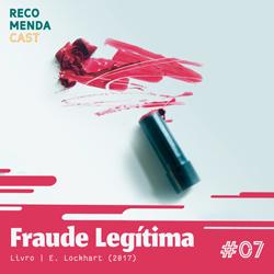 #07 – Fraude Legítima