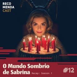 #12 – O Mundo Sombrio de Sabrina (Recap)