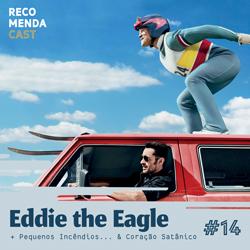 #14 – Eddie the Eagle, Pequenos Incêndios & Coração Satânico