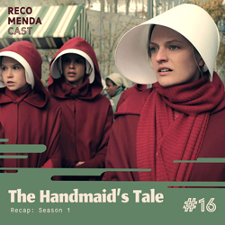 #16 – The Handmaid's Tale (Recap Season 1)