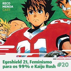 #20 – Eyeshield 21, Feminismo para os 99% e Kaiju Rush
