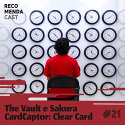 #21 – The Vault e Sakura CardCaptor: Clean Card