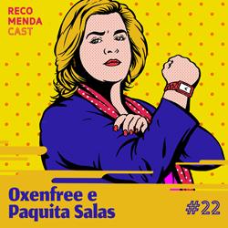 #22 – Oxenfree e Paquita Salas
