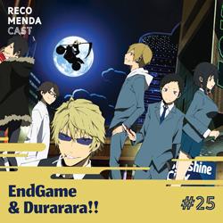 #25 – EndGame e Durarara!!