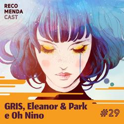 #29 – GRIS, Eleanor & Park, Oh Nino