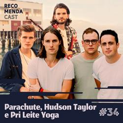 #34 – Parachute, Hudson Taylor e Pri Leite Yoga