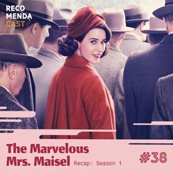 #38 – The Marvelous Mrs. Maisel (Recap Season 1)