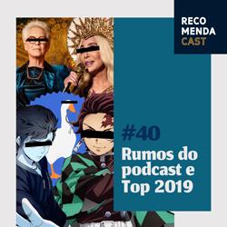 #40 – Os rumos do podcast e Top 2019