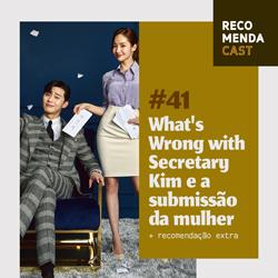 #41 – What's Wrong with Secretary Kim e a submissão da mulher