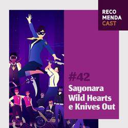 #42 – Sayonara Wild Hearts e Knives Out