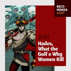 #43 – Hades, What the Golf e Why Women Kill