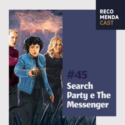#45 – Search Party e The Messenger