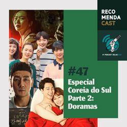 #47 – Especial Coréia do Sul – Parte 2: Doramas