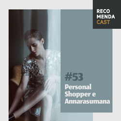 #53 – Personal Shopper e Annarasumanara