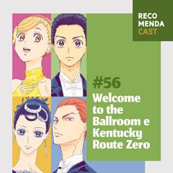 #56 – Welcome to the Ballroom e Kentucky Route Zero