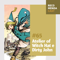 #65 – Atelier of Witch Hat e Dity John