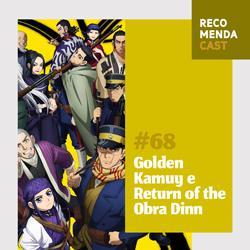 #68 – Golden Kamuy e Return of the Obra Dinn