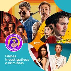 #77 – Filmes investigativos e criminais