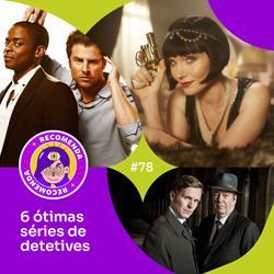 #78 – 6 ótimas séries de detetives