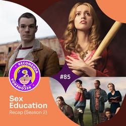 #85 – Recap Sex Education (Season 2)